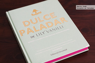 Dulce paladar de Lily Vanilli. Recetas y consejos de una pastelera artesana moderna. Libro de recetas