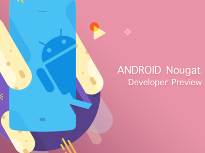 Android Nougat Developer Preview 5 por fin está disponible