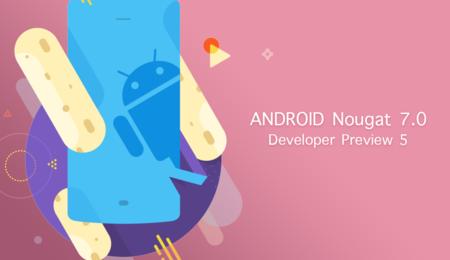 Android Nougat Developer Preview 5 por fin está disponible