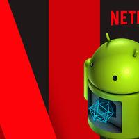 Netflix bloquea la descarga de la última versión de la app en dispositivos Android rooteados