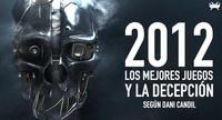 Los mejores juegos de 2012, y la decepción, según Dani Candil