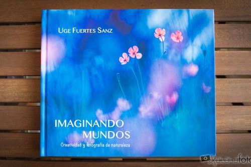 """'Imaginando mundos', de Uge Fuertes Sanz, un """"tratado personal"""" sobre fotografía de naturaleza artística con un tono poético"""