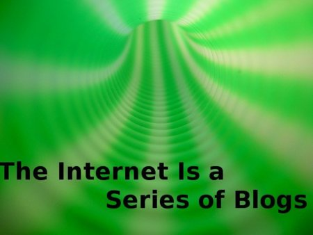 Internet is a series of blogs (XXXIX)