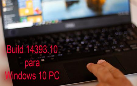 Llega a PC la Build 14393.10 de la Anniversary Update en los anillos rápido, lento y release preview