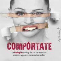Libros que nos inspiran: 'Compórtate: la biología que hay detrás de nuestros mejores y peores comportamientos', de Robert Sapolsky