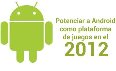 Android en 2012: Potenciar a Android como plataforma de videojuegos