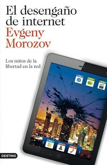 [Libros que nos inspiran] 'El desengaño de internet' de Evgeny Morozov
