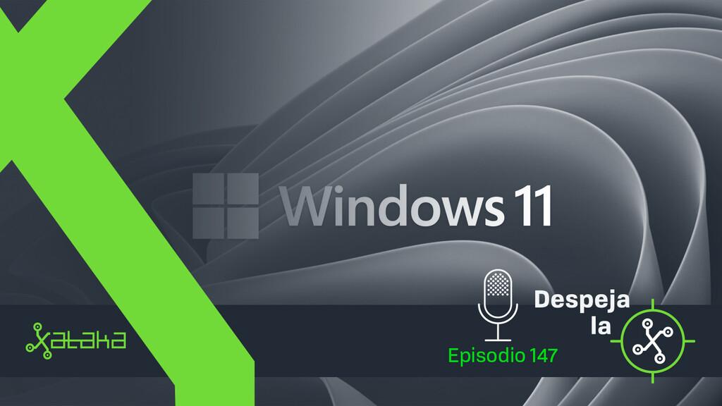"""El reto de Windows 11 de """"hacerte sentir en casa"""" y renovarse por completo (Despeja la X #147)"""