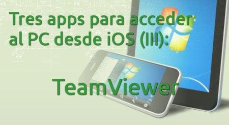 Tres apps para acceder al PC desde iOS (III): TeamViewer