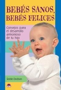 Bebés sanos, bebés felices, consejos para el desarrollo armonioso de tu hijo