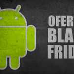 Black Friday 2016: ofertas para conseguir un buen móvil o tablet Android