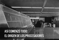 Así comenzó todo: el origen de los procesadores