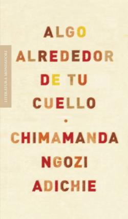 'Algo alrededor de tu cuello', de Chimamanda Ngozi Adichie