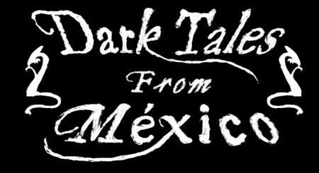 Dark Tales from México se basará en una gran variedad de leyendas típicas