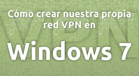 Cómo crear nuestra propia red VPN en Windows 7
