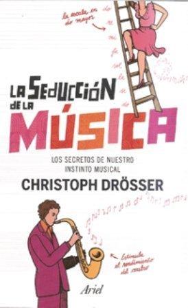 [Libros que nos inspiran] 'La seducción de la música: los secretos de nuestro instinto musical' de Christoph Drösser
