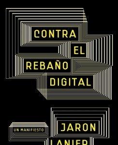 [Libros que nos inspiran] 'Contra el rebaño digital' de Jaron Lanier