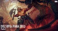 Diez RPGs que espero para 2012 (Parte I)