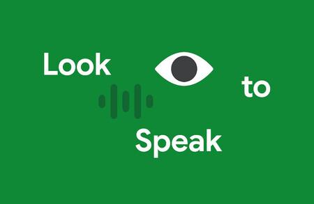 Google lanza Look to Speak, una aplicación que te permite hablar con tus ojos