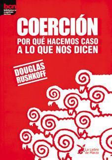 'Coerción' de Douglas Rushkoff: ¿Por qué hacemos caso a lo que nos dicen?