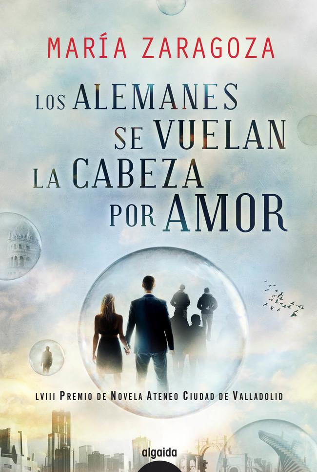 Portada de la novela 'Los alemanes se vuelan la cabeza por amor' de María Zaragoza.