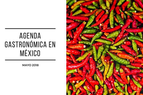 Agenda gastronómica en México, mayo de 2018