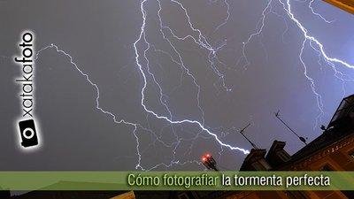 Cómo hacer una foto de la tormenta perfecta
