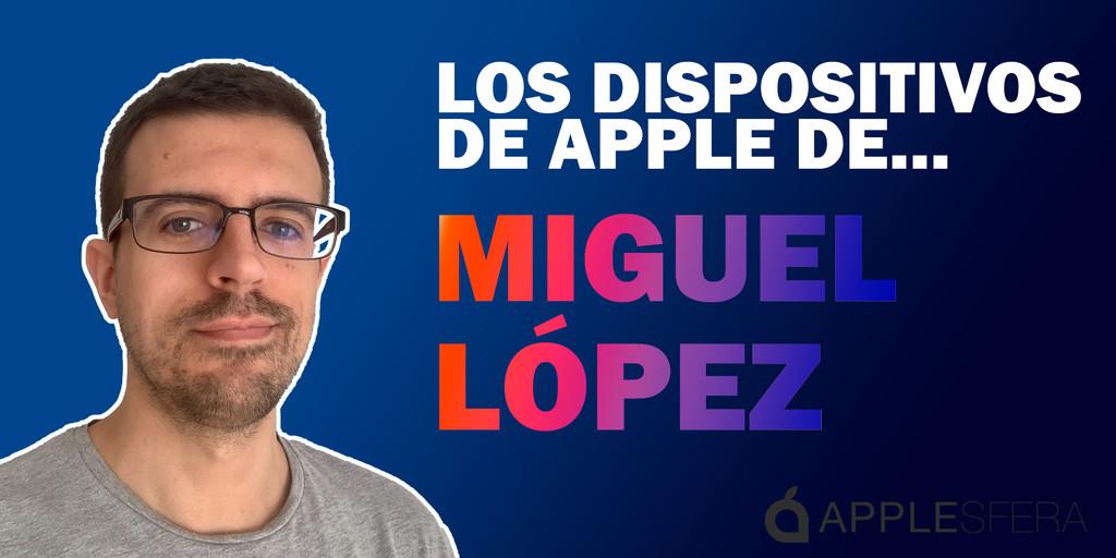 Los dispositivos de Apple de Miguel López: iMac, iPad Pro, iPhone XS y Apple Watch y qué uso les da