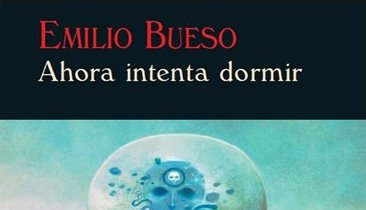 'Ahora intenta dormir' de Emilio Bueso