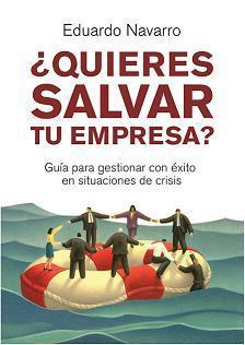 ¿Quieres salvar tu empresa?, libro de Eduardo Navarro