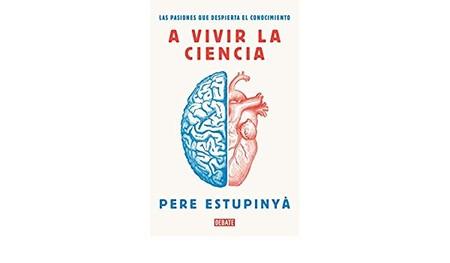 Libros que nos inspiran: 'A vivir la ciencia' de Pere Estupinyà