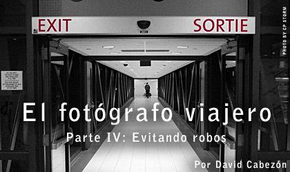 El Fotógrafo Viajero. Parte IV - Evitar robos