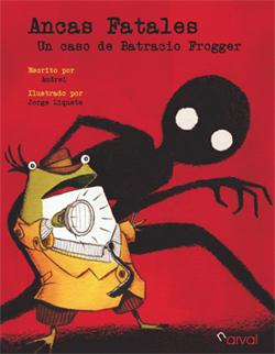 Una historia de aventuras, intriga y misterio para niños protagonizada por una rana: 'Ancas Fatales, un caso de Batracio Frogger'