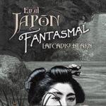 'En el Japón fantasmal', el terror asiático de Lafcadio Hearn
