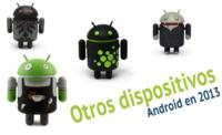 Otros dispositivos Android en 2013: tendencias que esperamos