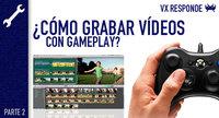 VidaExtra Responde: de la consola al ordenador. ¿Cómo grabar vídeos con gameplay? (Parte 2)