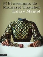 Hilary Mantel nos acerca sus relatos con 'El asesinato de Margaret Thatcher'