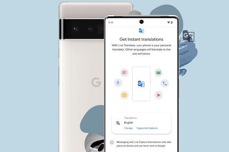 El Pixel 6 estrenará 'Live Translate' para traducir en tiempo real los mensajes, transcripciones y más