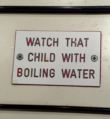 Watch that child with boiling water