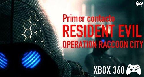'ResidentEvil:OperationRaccoonCity'paraXbox360:primercontacto