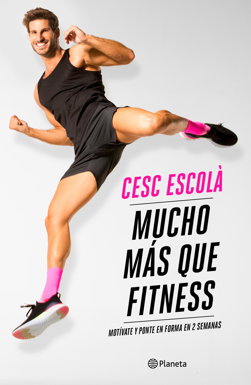 Cesc Escolà - Mucho más que fitness