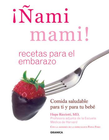 ¡Ñami mami!: libro de recetas para el embarazo