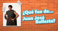 ¿Qué fue de... Juan José Ballesta?