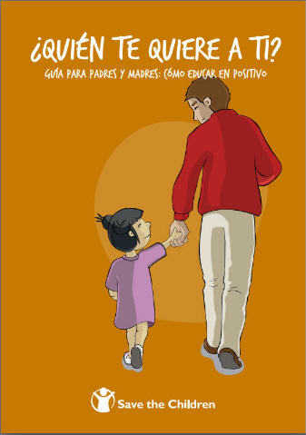 """Save the Children presenta su guía """"¿Quién te quiere a ti?"""" sobre cómo educar en positivo"""