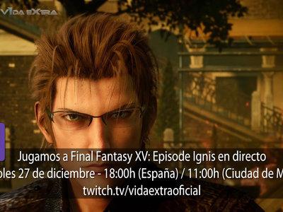 Streaming de Final Fantasy XV: Episode Ignis a las 18:00h (las 11:00h en Ciudad de México) [finalizado]