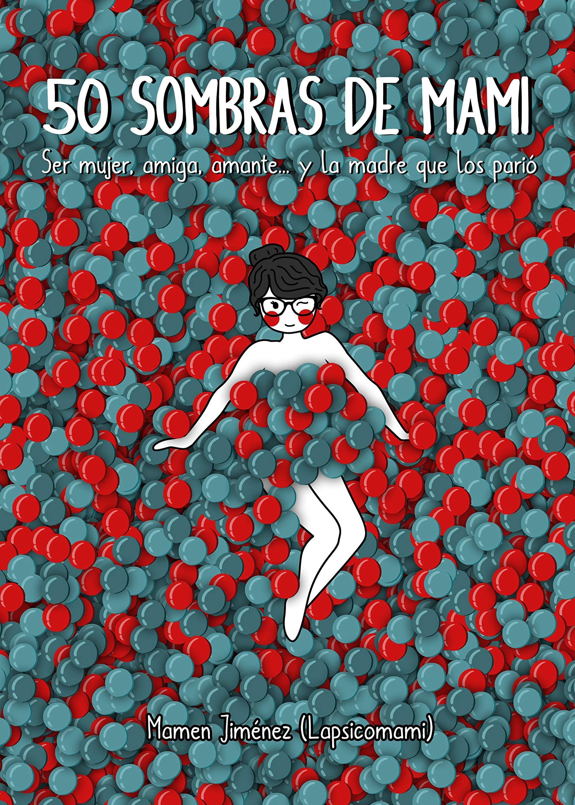 50 SOMBRAS DE MAMI: SER MUJER, AMIGA, AMANTE. Y LA MADRE QUE LOS PARIÓ (TAPA DURA)  Autor/Autora Mamen Jiménez y Lapsicomami  Editorial LUNWERG