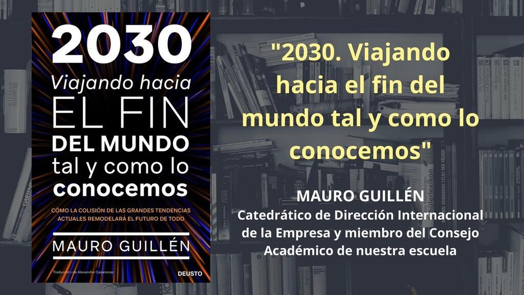 Libros que nos inspiran: '2030. Viajando hacia el fin del mundo tal y como lo conocemos', de Mauro F. Guillén