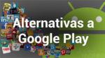Tiendas alternativas a Google Play: estas son las mejores a día de hoy