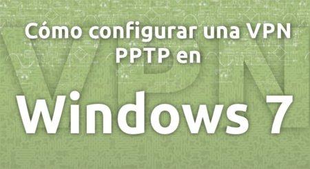 Cómo configurar una VPN PPTP en Windows 7