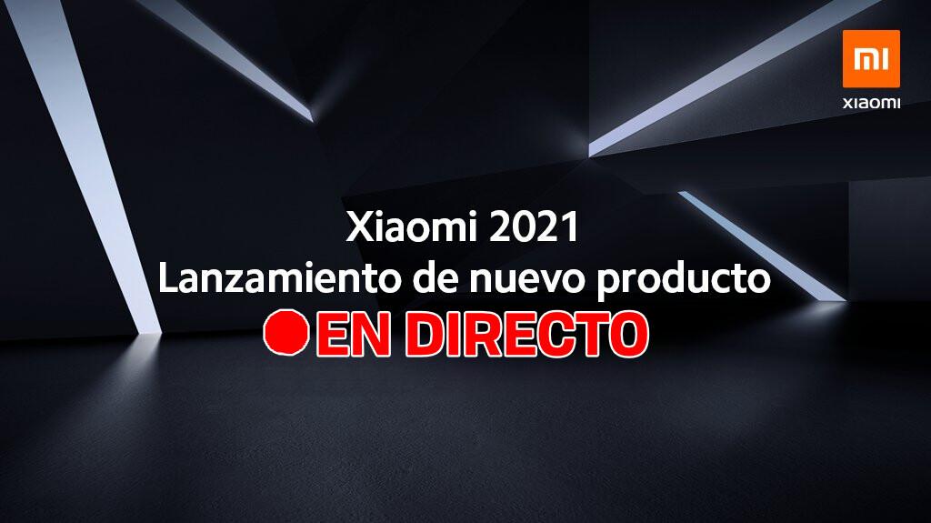 Xiaomi Mega Lanzamiento 2021: sigue en directo y en vídeo la presentación de hoy con nosotros